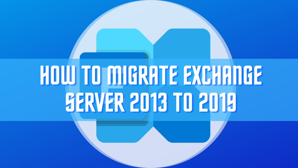 How to Migrate Exchange Server 2013 to 2019 Part-3