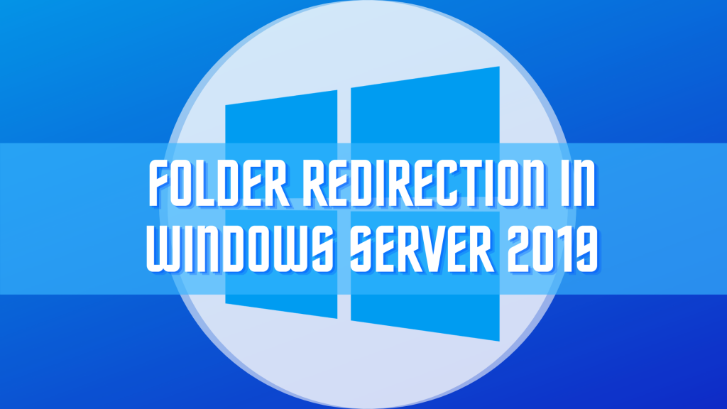 How to Easily Redirect Folders in Windows Server 2019