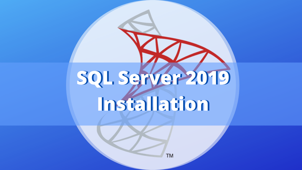 How to Easily Install Microsoft SQL Server 2019