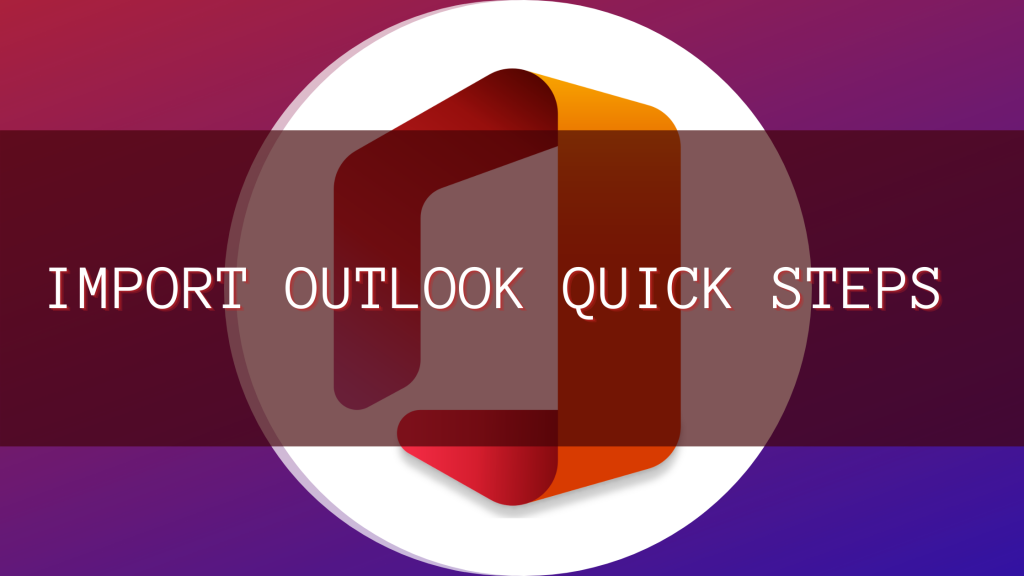 How to Import Outlook Quick Steps in just 10 mins